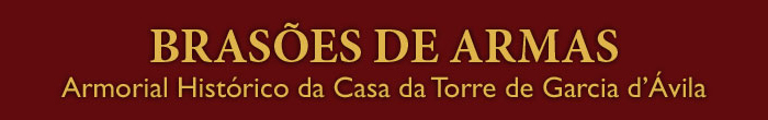 Brasões de armas - Armorial Histórico da Casa da Torre de Garcia d'Ávila
